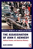 The Assassination of John F. Kennedy : Political Trauma and American Memory, George, Alice, 041589557X