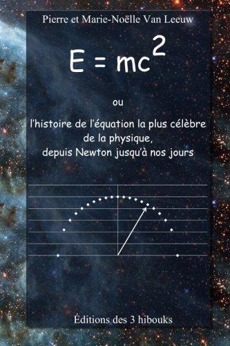 E = Mc2 Ou L'histoire De L'équation La Plus Célèbre De La Physique, Depuis Newton Jusqu'à Nos Jours Les Lois De La Physique Expliquées à Mes Petits-enfants Volume 5 French Edition