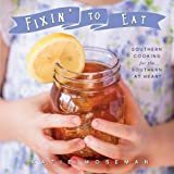 Fixin' to Eat: Southern Cooking for the Southern at Heart