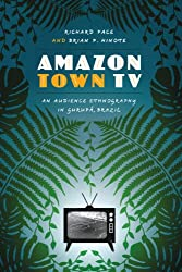 Amazon Town TV: An Audience Ethnography in Gurupa, Brazil (Joe R. & Teresa Lozano Long Series in Latin American & Latino Art & Culture)