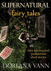 Supernatural Fairy Tales: Fairy Tale Inspired Paranormal Short Stories
