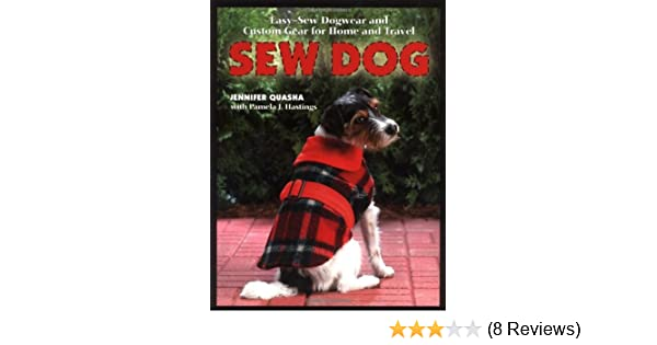 Sew Dog: Easy Sew Dogwear and Custom Gear for Home and Travel ...
