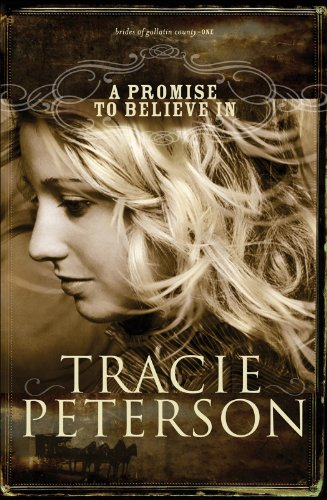 A Promise to Believe In (The Brides of Gallatin County Book #1) by [Peterson, Tracie]