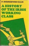 A History of the Irish Working Class, Peter Berresford Ellis, 0807606545