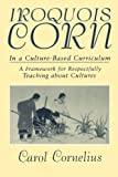 img - for Iroquois Corn In a Culture-Based Curriculum (Suny Series, The Social Context of Education) book / textbook / text book
