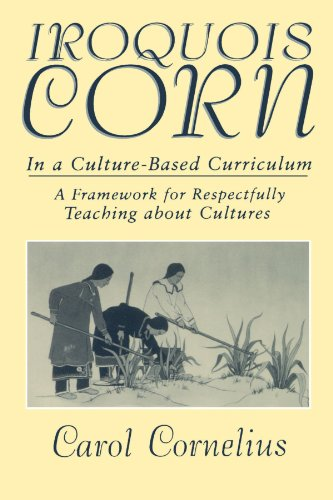 Iroquois Corn in a Culture-Based Curriculum: A Framework for Respectfully Teaching about Cultures (SUNY series, The Social Context of Education)