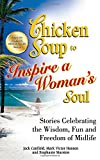 img - for Chicken Soup to Inspire a Woman's Soul: Stories Celebrating the Wisdom, Fun and Freedom of Midlife (Chicken Soup for the Soul) book / textbook / text book