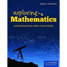 Exploring Mathematics: Investigations with Functions (Jones & Bartlett Learning Series in Mathematics) Pap/Psc edition by Johnson, Craig (2014) Paperback