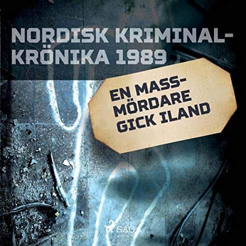 En massmördare gick iland: Nordisk Kriminalkrönika 1989