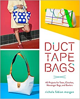 Duct tape bags 40 projects for totes clutches messenger bags and duct tape bags 40 projects for totes clutches messenger bags and bowlers richela fabian morgan 9780553448320 amazon books fandeluxe Image collections