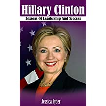 Hillary Clinton: Lessons Of Leadership And Success