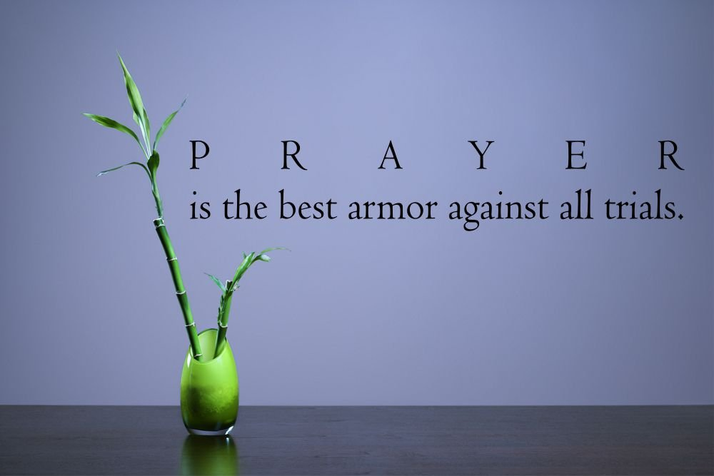 com prayer is the best armor against all trials god