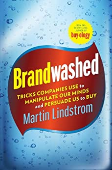 Brandwashed: Tricks Companies Use to Manipulate Our Minds and Persuade Us to Buy by [Lindstrom, Martin]