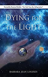 Dying for the Light: An Inspiring Autobiography of One Woman's NDE & Transformation from Average Mother of Three to Galactic Ambassador