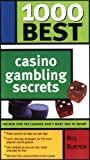 1000 Best Casino Gambling Secrets, Bill Burton, 1402205155