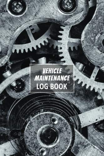 Vehicle Maintenance Log Book: The Repair Or Maintenance Service Record And Tracker Notebook For Car, Truck, Motorcycle Or Other Automotive