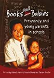 Books and Babies : Pregnancy and Young Parents in Schools, , 0796923655