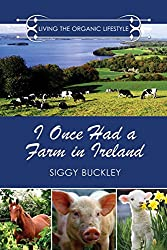 I Once Had a Farm in Ireland: Living the Organic Lifestyle