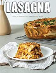 Lasagna: Family Favorite Delicious and Comforting Recipes (English Edition)