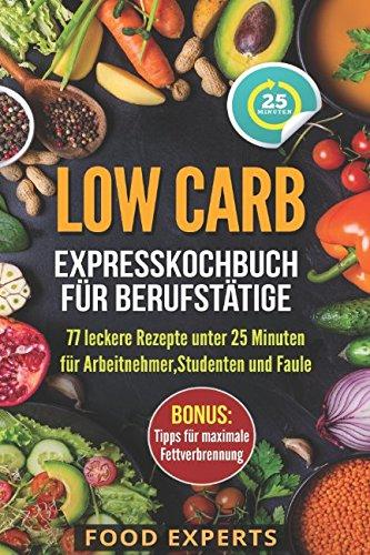 low-carb-expresskochbuch-fr-berufsttige-77-leckere-rezepte-unter-25-minuten-fr-arbeitnehmer-studenten-und-faule