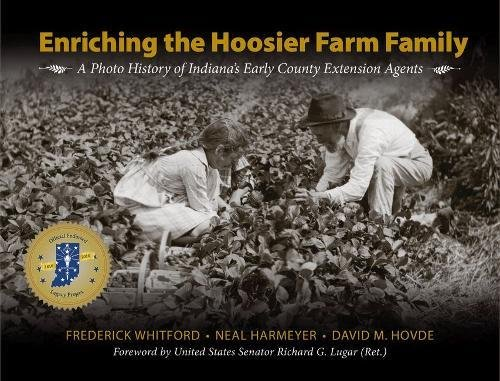 Enriching the Hoosier Farm Family: A Photo History of Indianas Early County Extension Agents (The Founders Series)