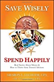 img - for Save Wisely, Spend Happily: Real Stories About Money and How to Thrive From Trusted Advisors book / textbook / text book