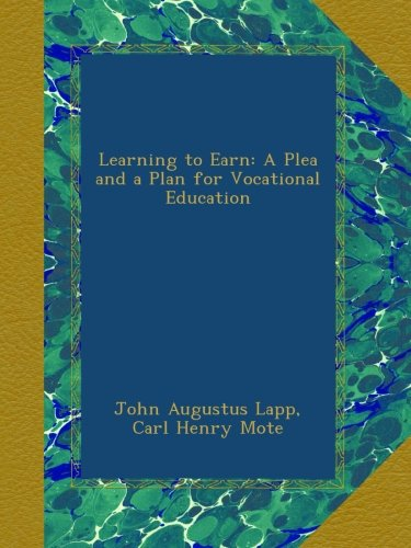 Learning to Earn: A Plea and a Plan for Vocational Education