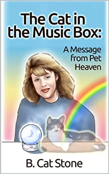 The Cat in the Music Box: A Message from Pet Heaven: Proof of an afterlife for animals! by [Stone, B Cat]