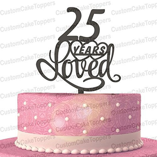 25 Years Loved Cake Topper Classy 25th Birthday Anniversary Multiple Color Optional