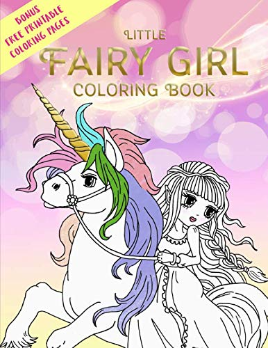 Little Fairy Girl Coloring Book + BONUS free Printable coloring pages: Enchanted Coloring Relaxation For Fans of Mythical Unicorns, Mystical Mermaids, ... Crayons and Fine Tip Markers) (Volume 1) ()