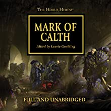 Mark of Calth: The Horus Heresy, Book 25 Audiobook by Guy Haley, Graham McNeill, Anthony Reynolds, David Annandale, Rob Sanders, Aaron Dembski-Bowden, Dan Abnett Narrated by Gareth Armstrong, Jonathan Keeble, David Timson