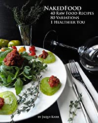 NakedFood: 40 Raw Food Recipes, 80 Variations, 1 Healthier You