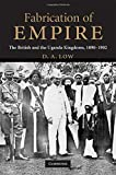 img - for Fabrication of Empire: The British and the Uganda Kingdoms, 1890-1902 book / textbook / text book