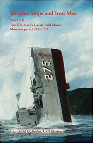 Wooden Ships And Iron Men The US Navys Coastal Motor Minesweepers 1941 1953 David Bruhn 9780788449093 Amazon Books