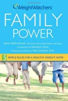 Weight Watchers Family Power: 5 Simple Rules for a Healthy-Weight Home Front Cover