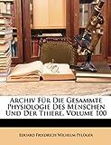 Archiv Für Die Gesammte Physiologie Des Menschen Und Der Thiere, Volume 104, Eduard Friedrich Wilhelm Pflger and Eduard Friedrich Wilhelm Pflüger, 1148156887