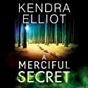 A Merciful Secret: Mercy Kilpatrick, Book 3 Audiobook by Kendra Elliot Narrated by Teri Schnaubelt