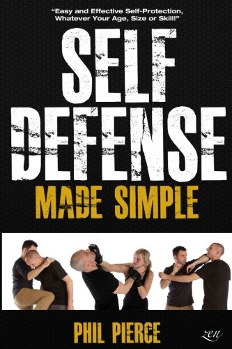 Self Defense Made Simple: Easy and Effective Self Protection Whatever Your Age, Size or Skill! (Best Female Krav Maga)
