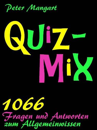 Quix-Mix - 1066 Fragen und Antworten zum Allgemeinwissen (German Edition)