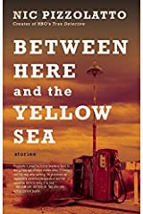 Between Here and the Yellow Sea by Nic Pizzolatto (12-May-2015) Paperback