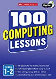 100 Computing Lessons: Years 1-2 (100 Lessons - New Curriculum)