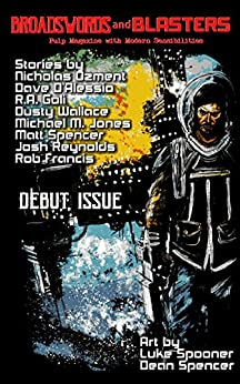 Broadswords and Blasters Issue 1: Pulp Magazine with Modern Sensibilities (Volume 1) by [Gomez, Matthew X., Spencer, Matt, Goli, R.A., Jones, Michael M., Ozment, Nicholas, D'Alessio, Dave, Reynolds, Josh, Francis, Rob]