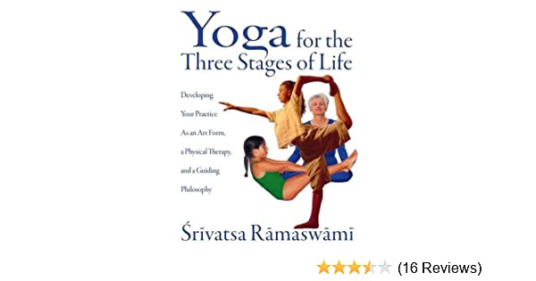 Yoga for the Three Stages of Life: Developing Your Practice ...