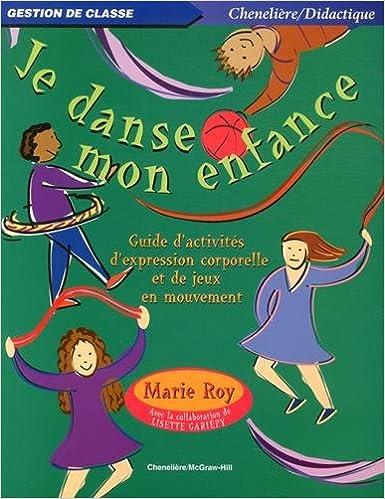 Lire Je danse mon enfance : Guide d'activités d'expression corporelle et de jeux en mouvement epub, pdf