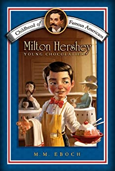 Milton Hershey: Young Chocolatier (Childhood of Famous Americans) by [Eboch, M.M.]