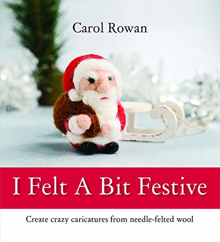 I Felt A Bit Festive: Create Crazy Caricatures From Needle-Felted Wool