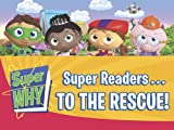 Super Readers...to the Rescue! (Super WHY!)