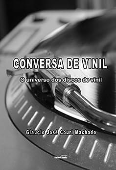 Conversa de Vinil: O universo dos discos de vinil por [Machado, Glaucio José Couri]