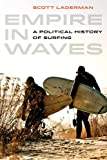 Empire in Waves: A Political History of Surfing (Sport in World History)