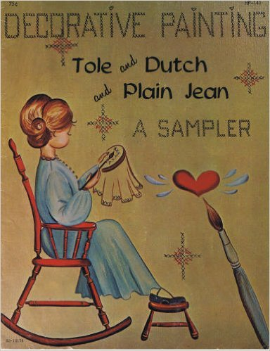 Decorative Painting: Tole and Dutch and Plain Jean: A Sampler